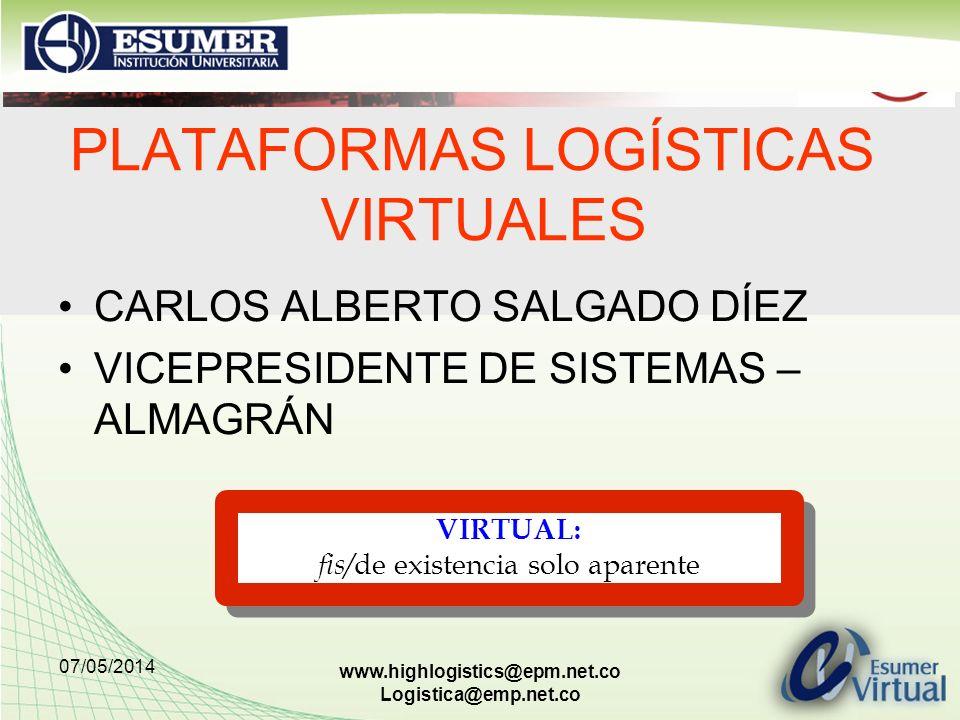 07/05/2014 www.highlogistics@epm.net.co Logistica@emp.net.co PLATAFORMAS LOGÍSTICAS VIRTUALES CARLOS ALBERTO SALGADO DÍEZ VICEPRESIDENTE DE SISTEMAS –