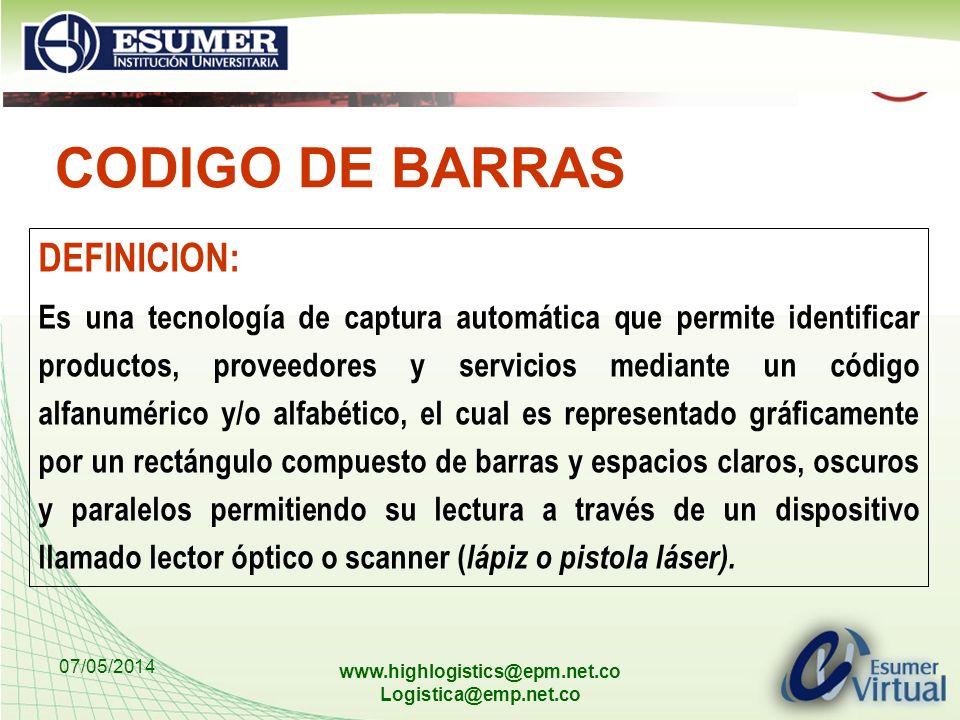07/05/2014 www.highlogistics@epm.net.co Logistica@emp.net.co CODIGO DE BARRAS DEFINICION: Es una tecnología de captura automática que permite identifi