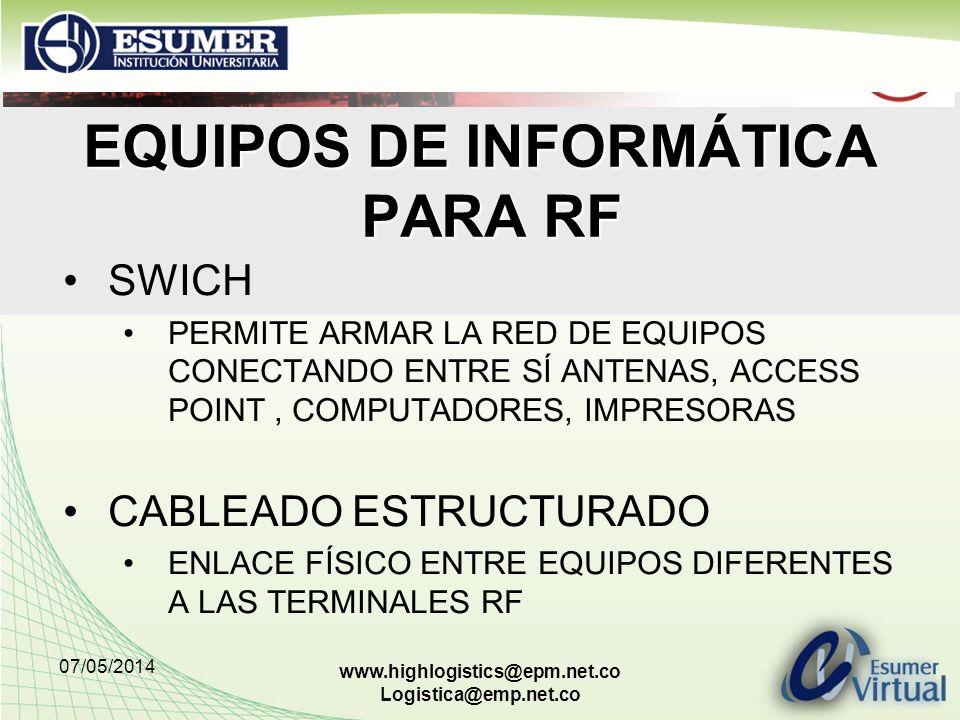 07/05/2014 www.highlogistics@epm.net.co Logistica@emp.net.co EQUIPOS DE INFORMÁTICA PARA RF SWICH PERMITE ARMAR LA RED DE EQUIPOS CONECTANDO ENTRE SÍ