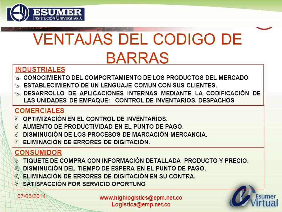 07/05/2014 www.highlogistics@epm.net.co Logistica@emp.net.co VENTAJAS DEL CODIGO DE BARRAS INDUSTRIALES CONOCIMIENTO DEL COMPORTAMIENTO DE LOS PRODUCT