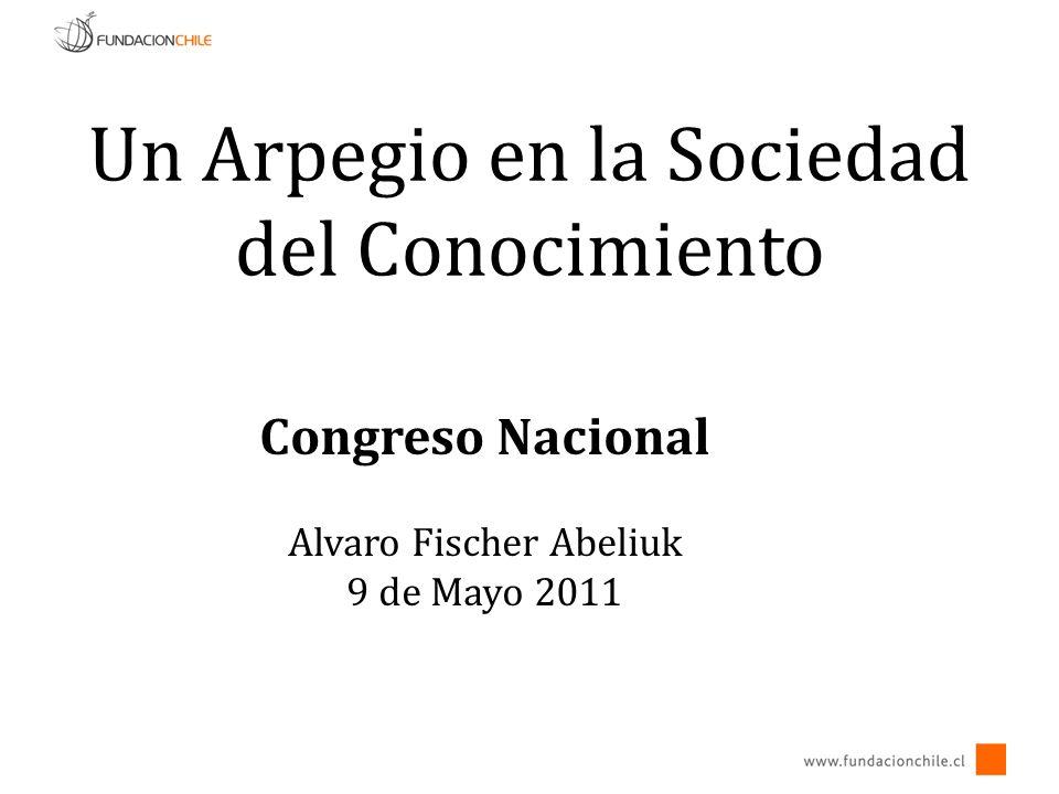 Un Arpegio en la Sociedad del Conocimiento Congreso Nacional Alvaro Fischer Abeliuk 9 de Mayo 2011