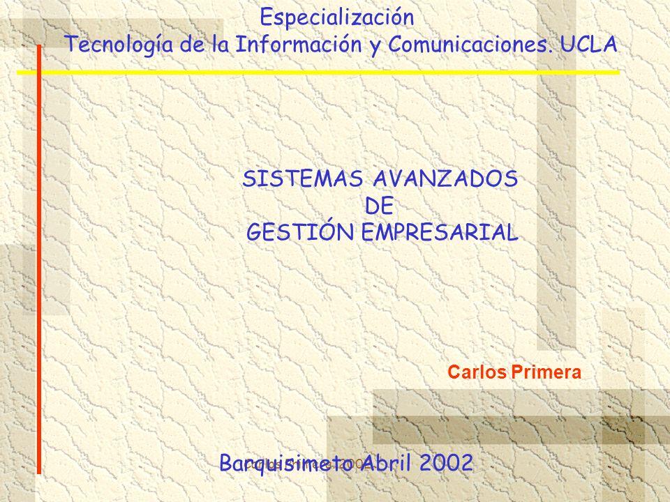 Carlos Primera. 2002 SISTEMAS AVANZADOS DE GESTIÓN EMPRESARIAL Especialización Tecnología de la Información y Comunicaciones. UCLA Carlos Primera Barq