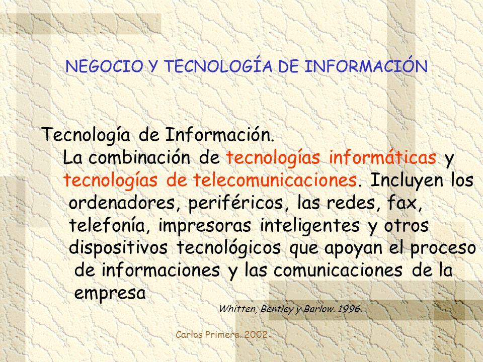 Carlos Primera. 2002 NEGOCIO Y TECNOLOGÍA DE INFORMACIÓN Tecnología de Información. La combinación de tecnologías informáticas y tecnologías de teleco