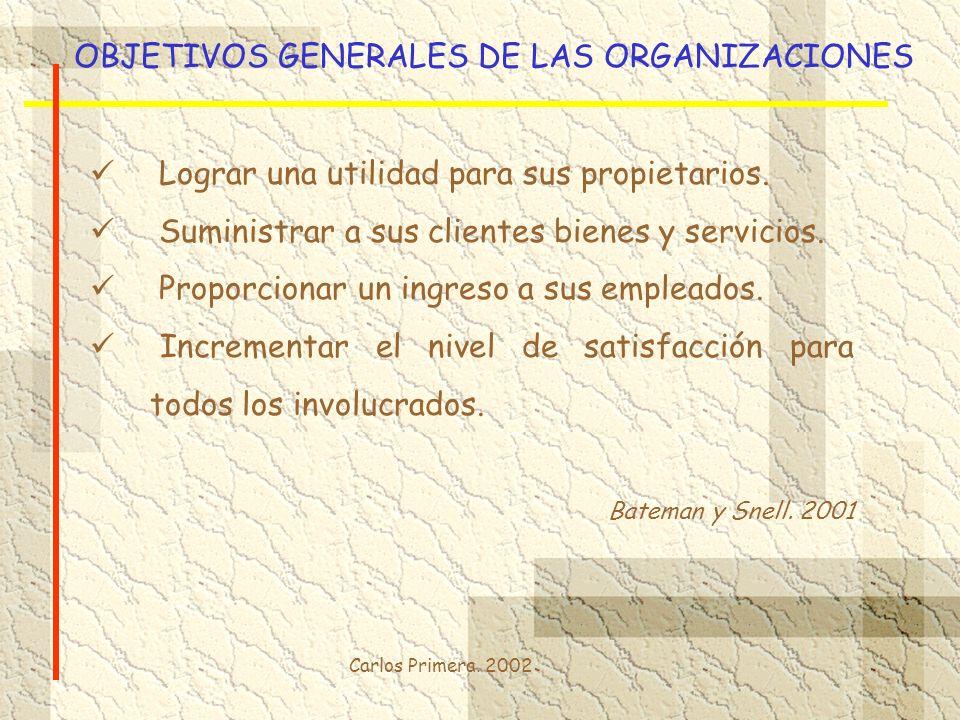 Carlos Primera. 2002 OBJETIVOS GENERALES DE LAS ORGANIZACIONES Lograr una utilidad para sus propietarios. Suministrar a sus clientes bienes y servicio