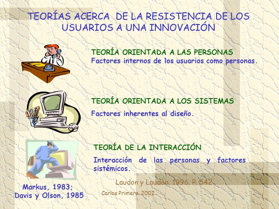 Carlos Primera. 2002 TEORÍAS ACERCA DE LA RESISTENCIA DE LOS USUARIOS A UNA INNOVACIÓN Laudon y Laudon. 1996. P. 542 TEORÍA ORIENTADA A LAS PERSONAS F