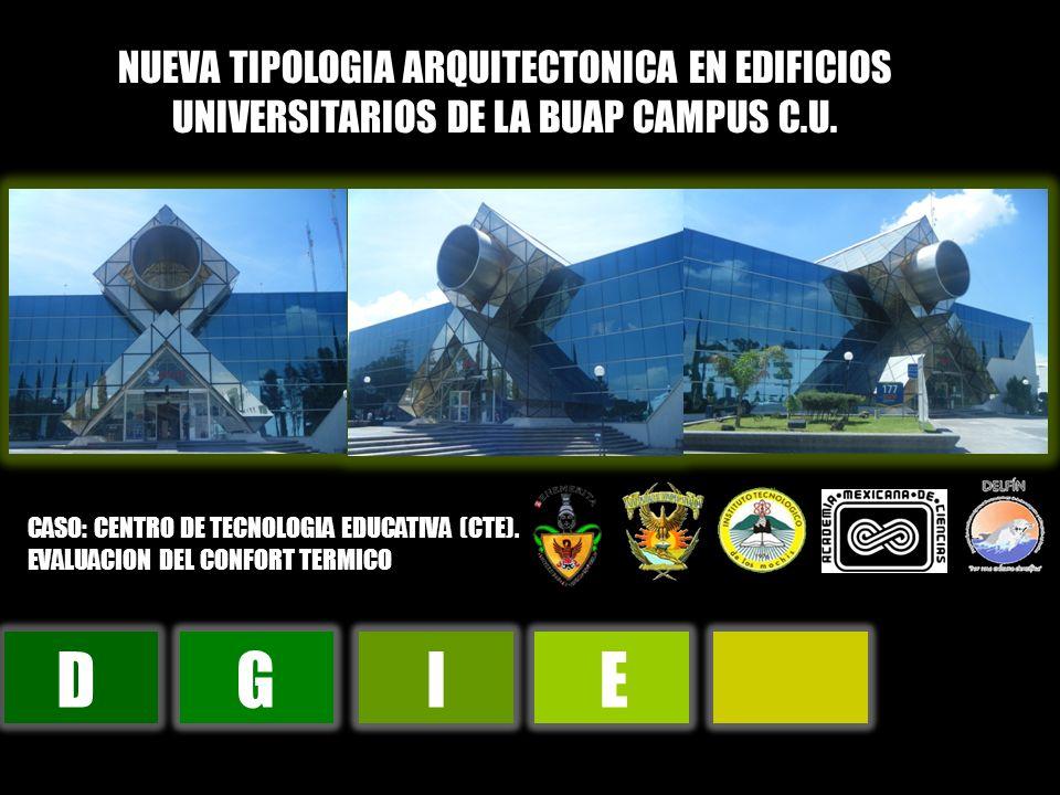DGIE NUEVA TIPOLOGIA ARQUITECTONICA EN EDIFICIOS UNIVERSITARIOS DE LA BUAP CAMPUS C.U. CASO: CENTRO DE TECNOLOGIA EDUCATIVA (CTE). EVALUACION DEL CONF
