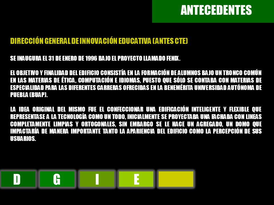 DGIE ANTECEDENTES DIRECCIÓN GENERAL DE INNOVACIÓN EDUCATIVA (ANTES CTE) SE INAUGURA EL 31 DE ENERO DE 1996 BAJO EL PROYECTO LLAMADO FENIX. EL OBJETIVO