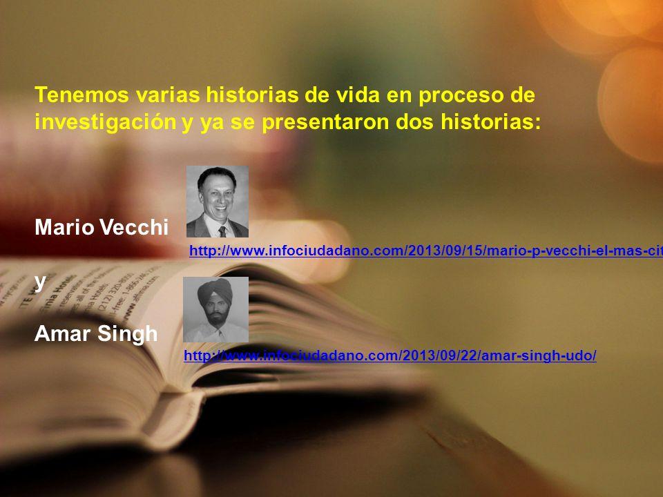 Tenemos varias historias de vida en proceso de investigación y ya se presentaron dos historias: Mario Vecchi y Amar Singh http://www.infociudadano.com/2013/09/22/amar-singh-udo/ http://www.infociudadano.com/2013/09/15/mario-p-vecchi-el-mas-citado/