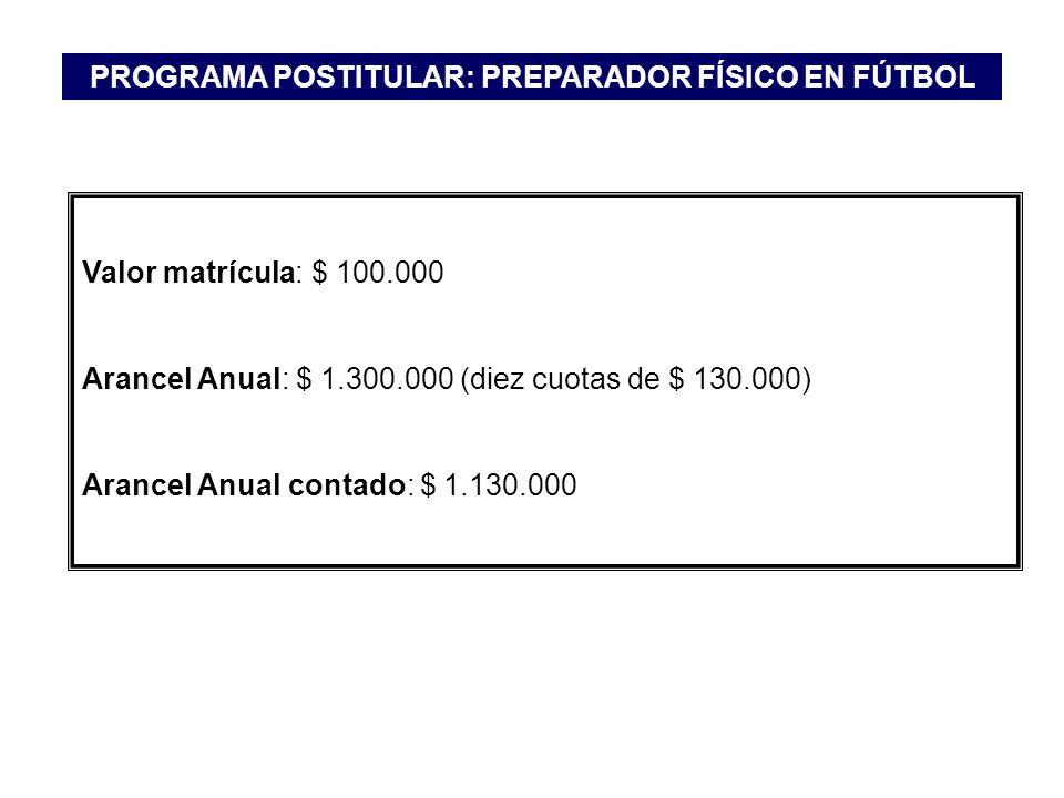 Valor matrícula: $ 100.000 Arancel Anual: $ 1.300.000 (diez cuotas de $ 130.000) Arancel Anual contado: $ 1.130.000 PROGRAMA POSTITULAR: PREPARADOR FÍ