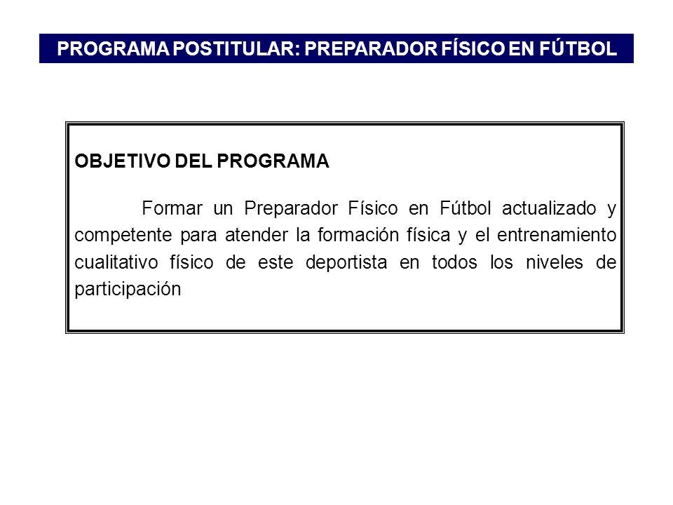 OBJETIVO DEL PROGRAMA Formar un Preparador Físico en Fútbol actualizado y competente para atender la formación física y el entrenamiento cualitativo f