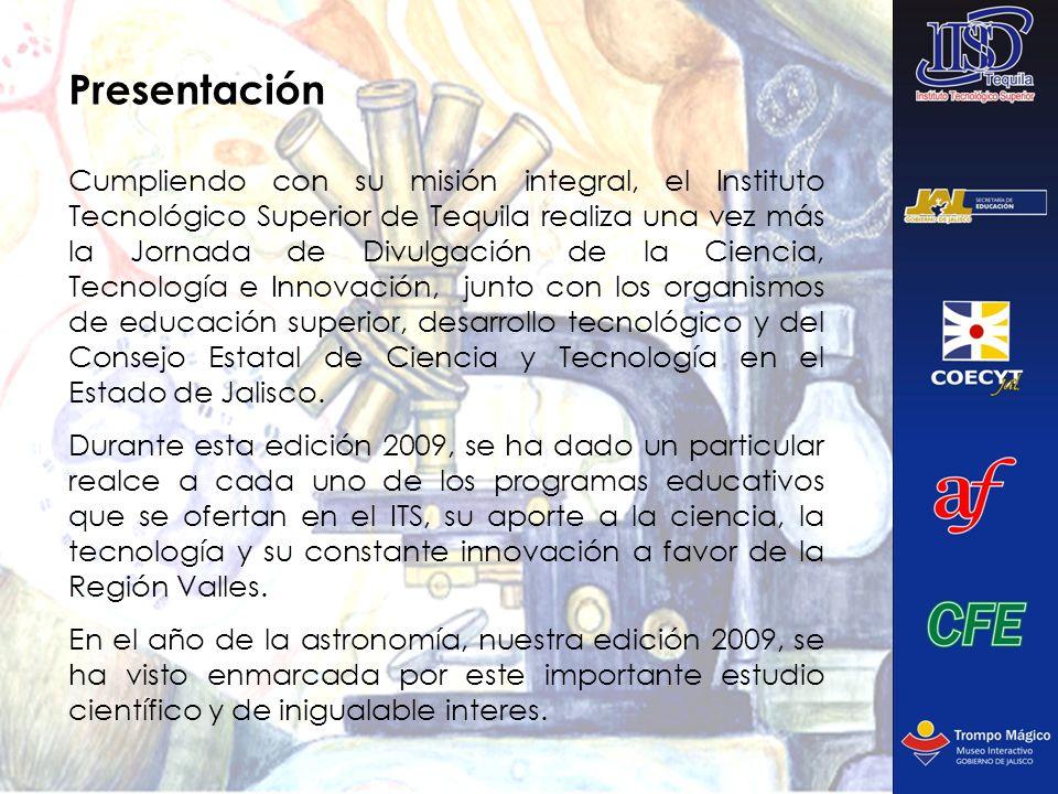 Presentación Cumpliendo con su misión integral, el Instituto Tecnológico Superior de Tequila realiza una vez más la Jornada de Divulgación de la Cienc