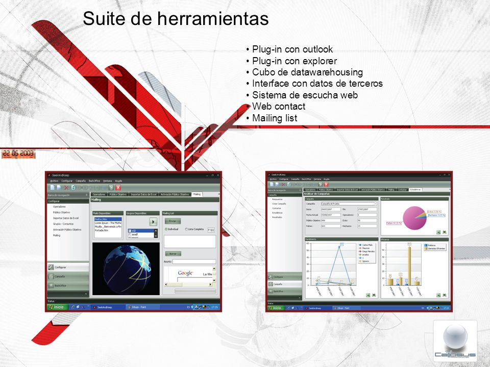 Suite de herramientas Plug-in con outlook Plug-in con explorer Cubo de datawarehousing Interface con datos de terceros Sistema de escucha web Web cont