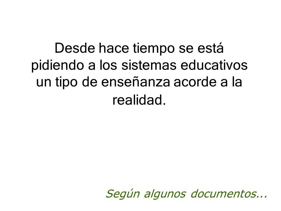 Desde hace tiempo se está pidiendo a los sistemas educativos un tipo de enseñanza acorde a la realidad. Según algunos documentos...