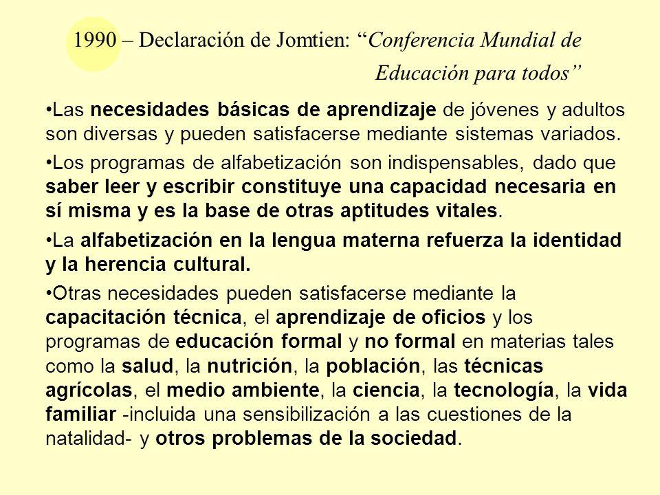 1990 – Declaración de Jomtien: Conferencia Mundial de Educación para todos Las necesidades básicas de aprendizaje de jóvenes y adultos son diversas y