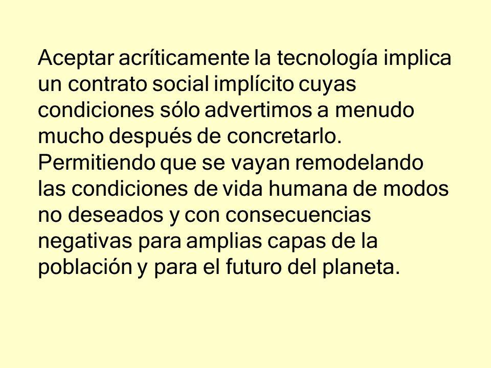 Aceptar acríticamente la tecnología implica un contrato social implícito cuyas condiciones sólo advertimos a menudo mucho después de concretarlo. Perm