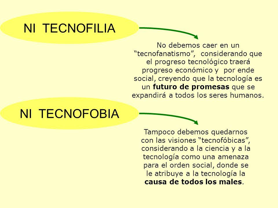 No debemos caer en un tecnofanatismo, considerando que el progreso tecnológico traerá progreso económico y por ende social, creyendo que la tecnología