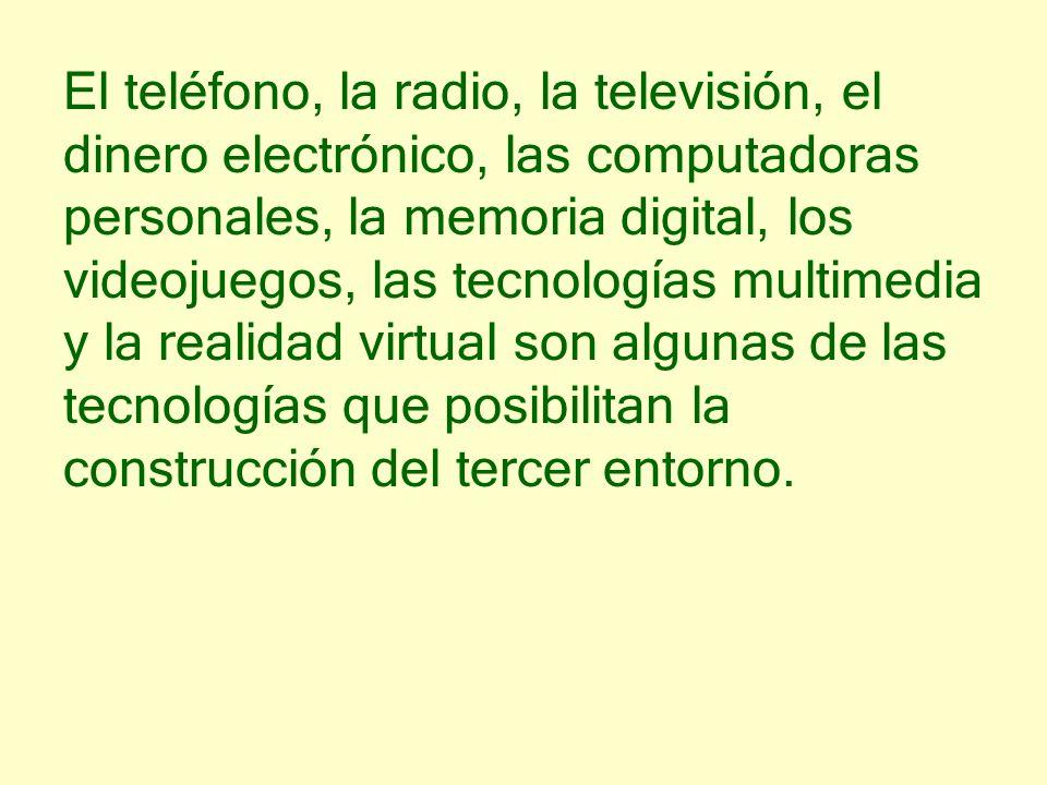 El teléfono, la radio, la televisión, el dinero electrónico, las computadoras personales, la memoria digital, los videojuegos, las tecnologías multime