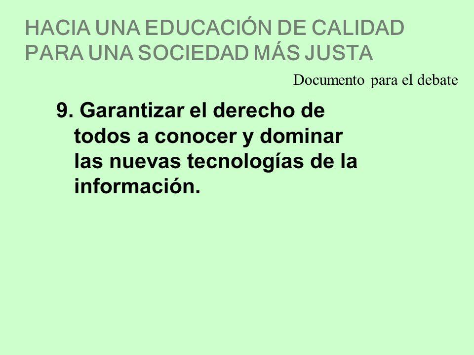 HACIA UNA EDUCACIÓN DE CALIDAD PARA UNA SOCIEDAD MÁS JUSTA 9. Garantizar el derecho de todos a conocer y dominar las nuevas tecnologías de la informac