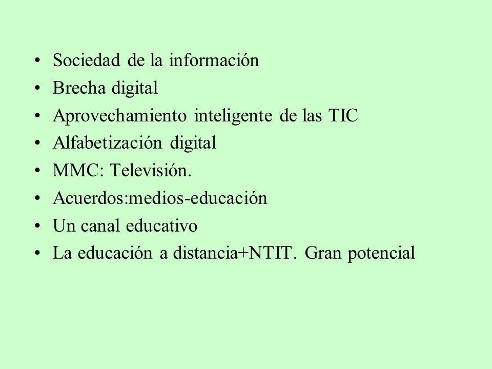Sociedad de la información Brecha digital Aprovechamiento inteligente de las TIC Alfabetización digital MMC: Televisión. Acuerdos:medios-educación Un