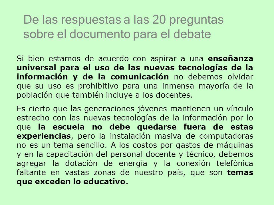 De las respuestas a las 20 preguntas sobre el documento para el debate Si bien estamos de acuerdo con aspirar a una enseñanza universal para el uso de