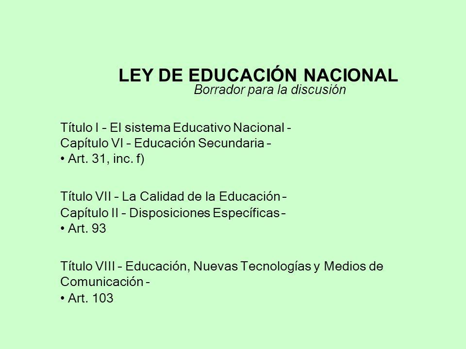 LEY DE EDUCACIÓN NACIONAL Borrador para la discusión Título VII – La Calidad de la Educación – Capítulo II – Disposiciones Específicas – Art. 93 Títul