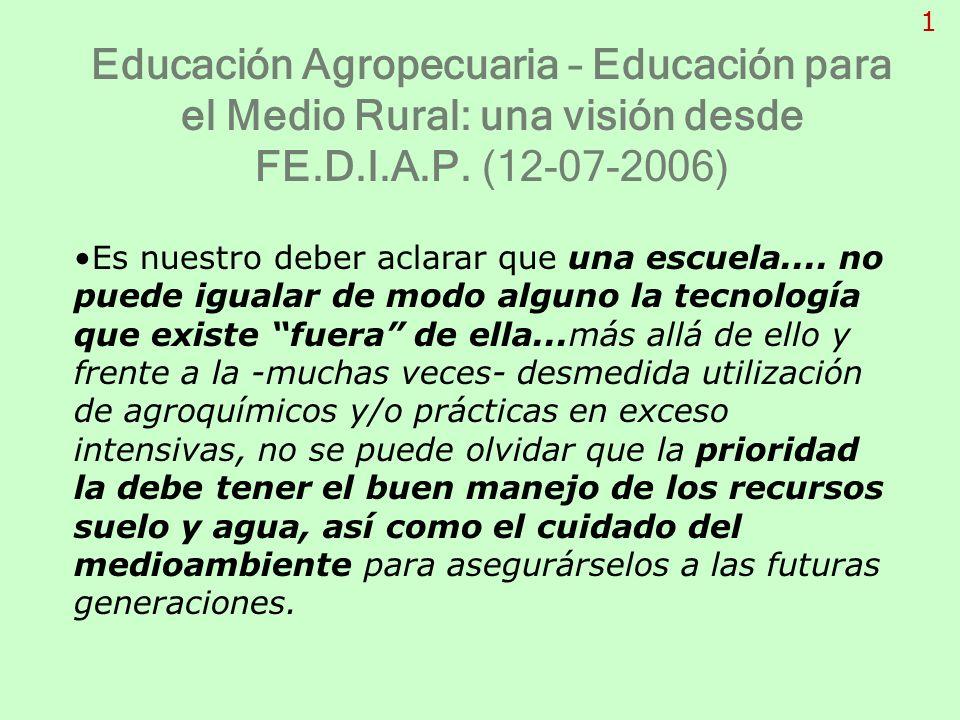 Educación Agropecuaria – Educación para el Medio Rural: una visión desde FE.D.I.A.P. (12-07-2006) Es nuestro deber aclarar que una escuela.... no pued