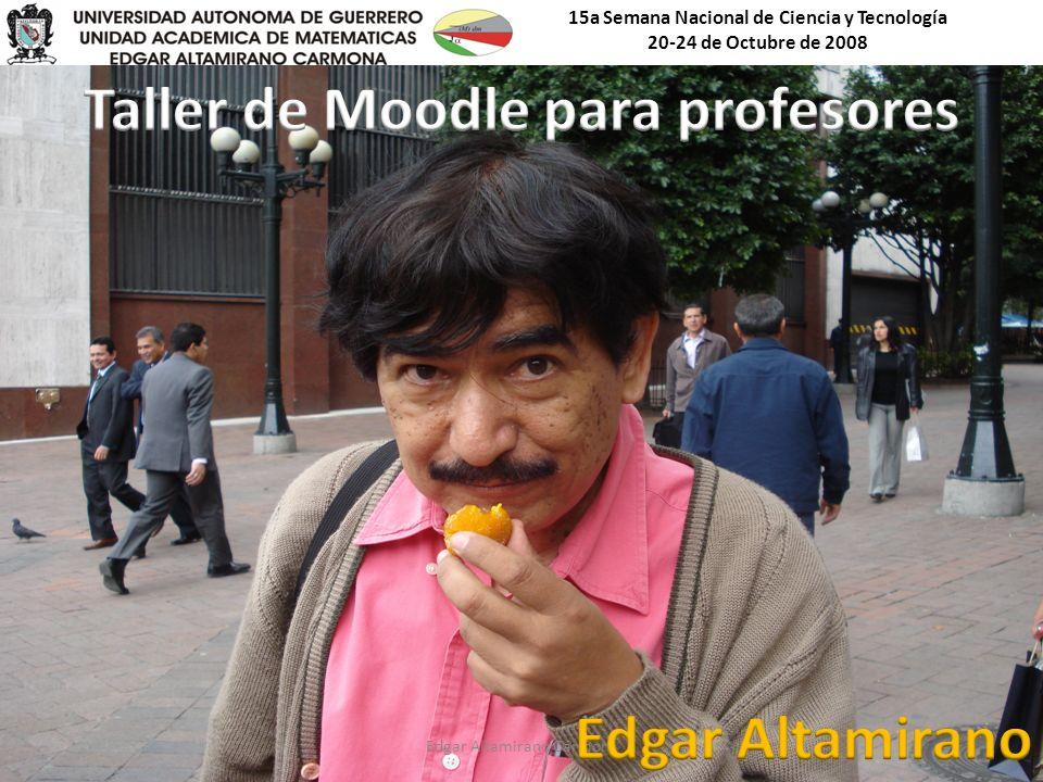 15a Semana Nacional de Ciencia y Tecnología 20-24 de Octubre de 2008 Edgar Altamirano Carmona