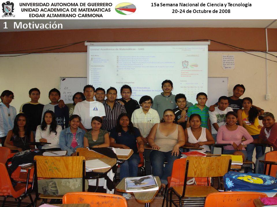 15a Semana Nacional de Ciencia y Tecnología 20-24 de Octubre de 2008 Edgar Altamirano Carmona4