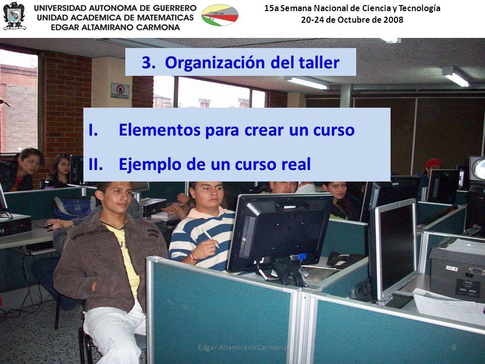 15a Semana Nacional de Ciencia y Tecnología 20-24 de Octubre de 2008 Edgar Altamirano Carmona6
