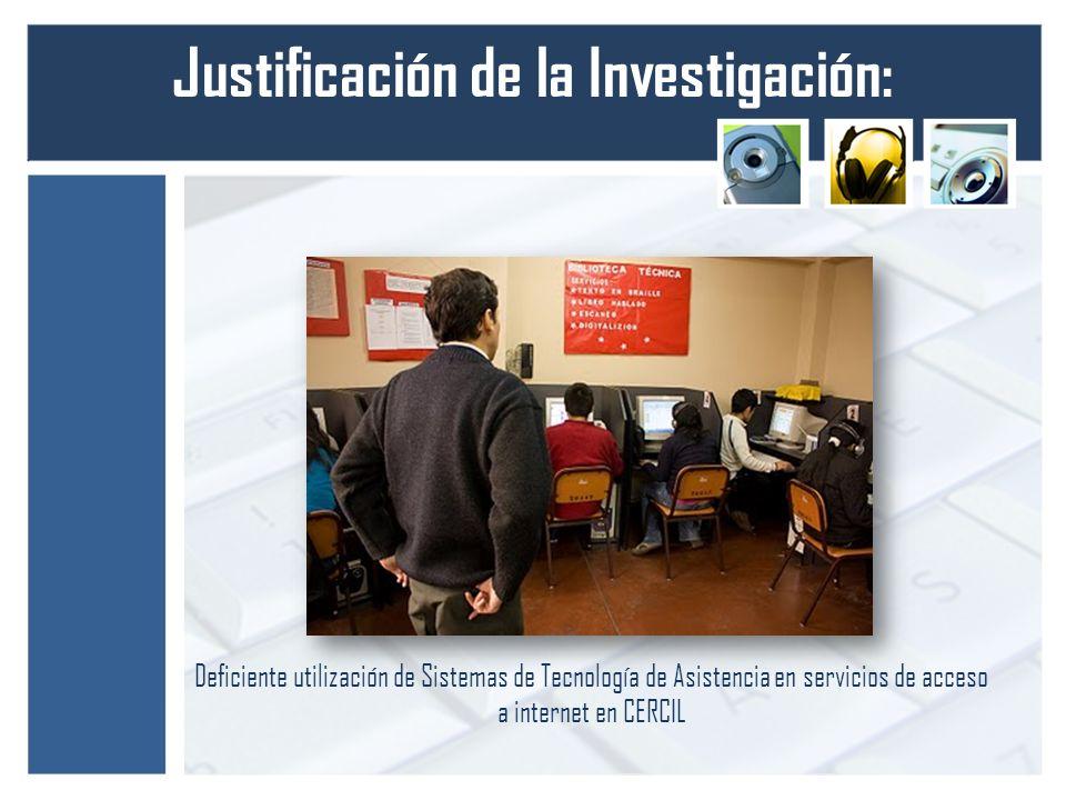 Justificación de la Investigación: Deficiente utilización de Sistemas de Tecnología de Asistencia en servicios de acceso a internet en CERCIL