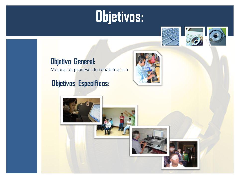 Objetivos: Objetivo General: Mejorar el proceso de rehabilitación Objetivos Específicos: