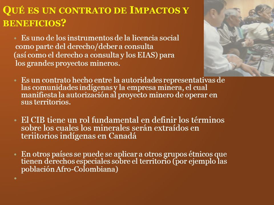 Q UÉ ES UN CONTRATO DE I MPACTOS Y BENEFICIOS ? Es uno de los instrumentos de la licencia social como parte del derecho/deber a consulta (así como el