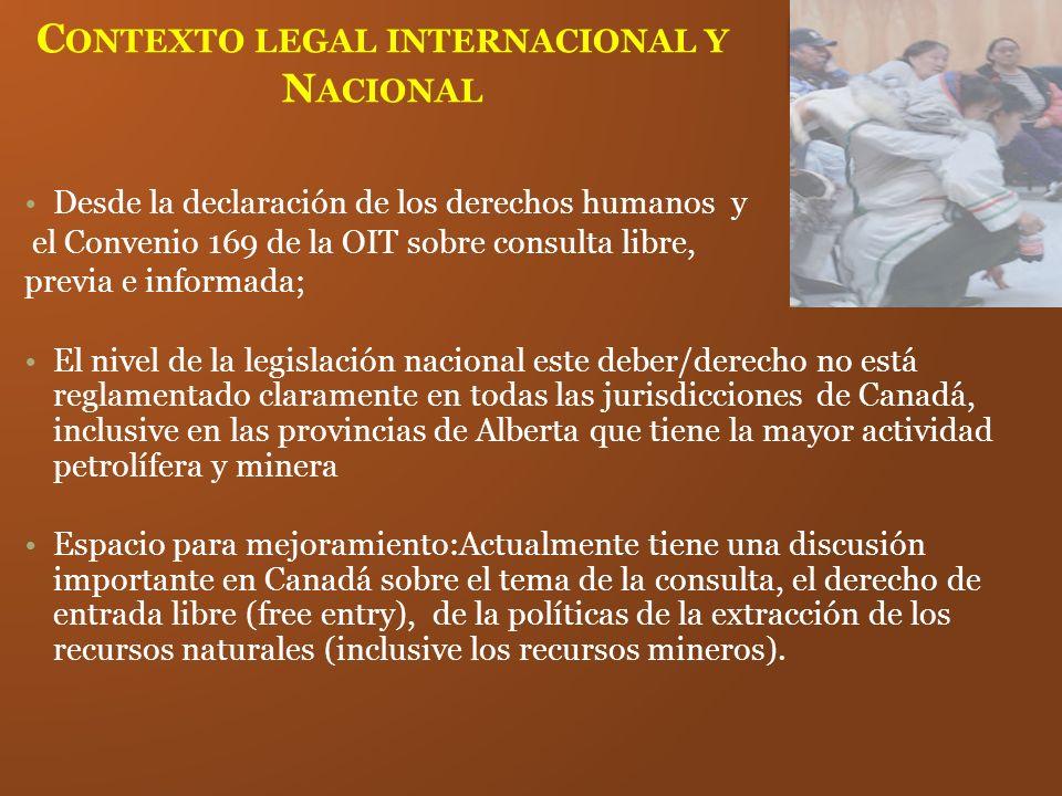 C ONTEXTO LEGAL INTERNACIONAL Y N ACIONAL Desde la declaración de los derechos humanos y el Convenio 169 de la OIT sobre consulta libre, previa e info