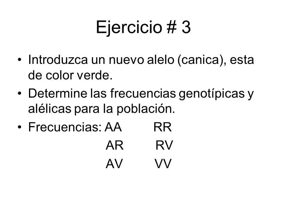 Ejercicio # 3 Introduzca un nuevo alelo (canica), esta de color verde. Determine las frecuencias genotípicas y alélicas para la población. Frecuencias