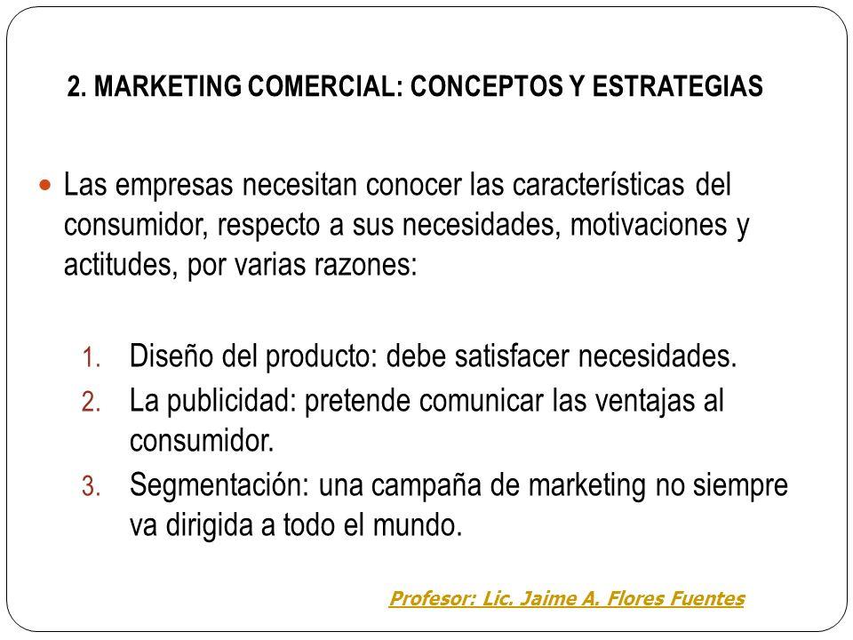 2. MARKETING COMERCIAL: CONCEPTOS Y ESTRATEGIAS El marketing comercial está destinado, fundamentalmente, a obtener beneficios con el mínimo costo. Las