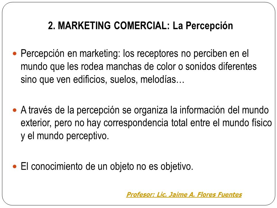 2. MARKETING COMERCIAL: CONCEPTOS Y ESTRATEGIAS Las empresas necesitan conocer las características del consumidor, respecto a sus necesidades, motivac