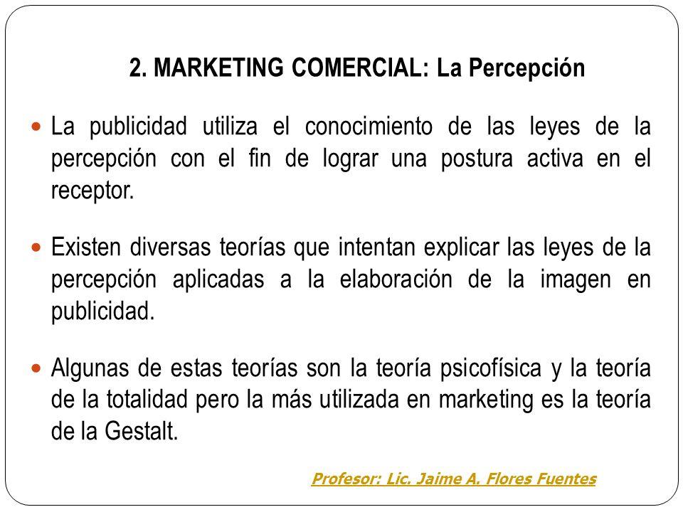 2. MARKETING COMERCIAL: La Percepción Percepción en marketing: los receptores no perciben en el mundo que les rodea manchas de color o sonidos diferen