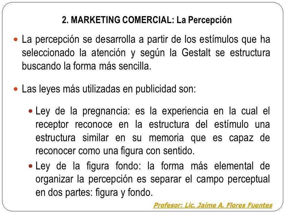 2. MARKETING COMERCIAL: La Percepción La publicidad utiliza el conocimiento de las leyes de la percepción con el fin de lograr una postura activa en e