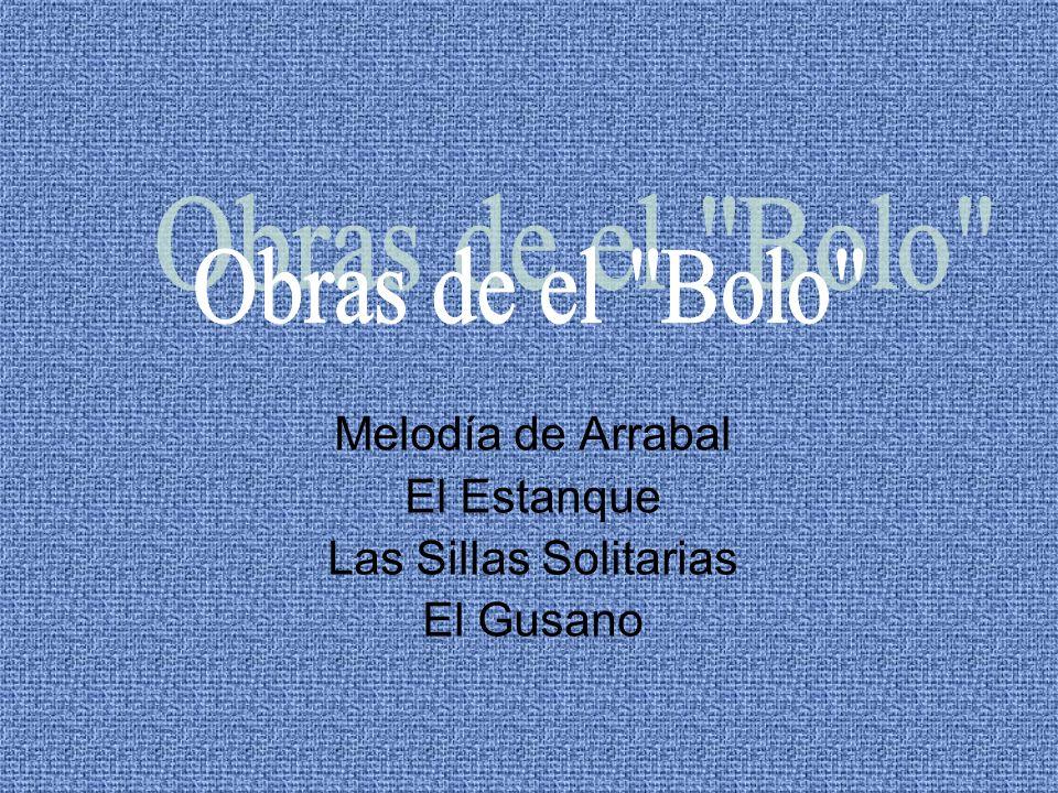 Melodía de Arrabal El Estanque Las Sillas Solitarias El Gusano
