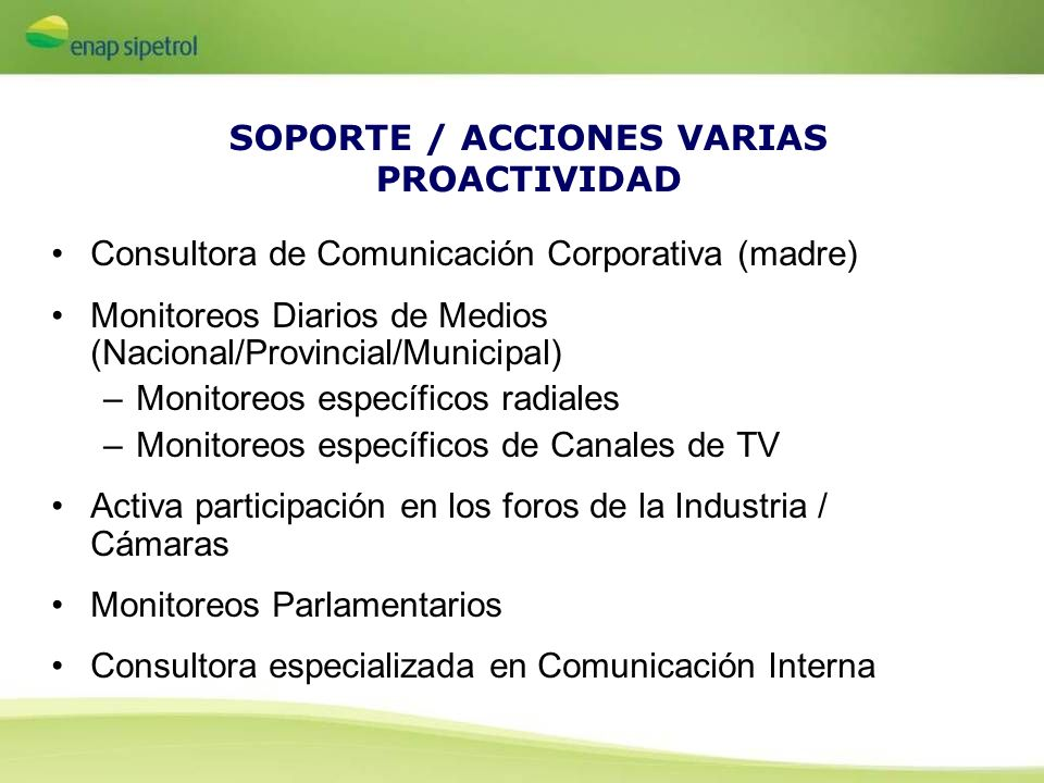 SOPORTE / ACCIONES VARIAS PROACTIVIDAD Consultora de Comunicación Corporativa (madre) Monitoreos Diarios de Medios (Nacional/Provincial/Municipal) –Mo