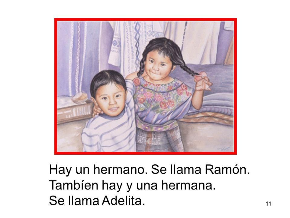 11 Hay un hermano. Se llama Ramón. Tambíen hay y una hermana. Se llama Adelita.