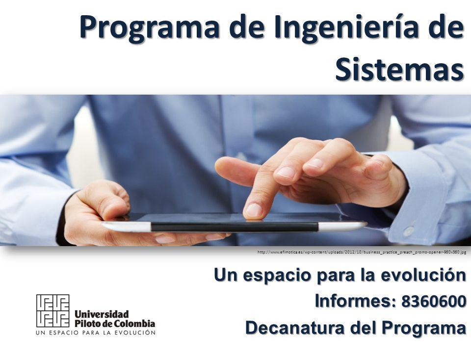 Programa de Ingeniería de Sistemas Un espacio para la evolución Informes : 8360600 Decanatura del Programa http://www.efimotica.es/wp-content/uploads/2012/10/business_practice_preach_promo-opener-960x360.jpg