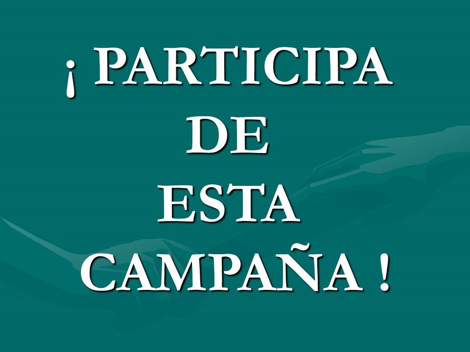 ¡ PARTICIPA DEESTA CAMPAÑA !