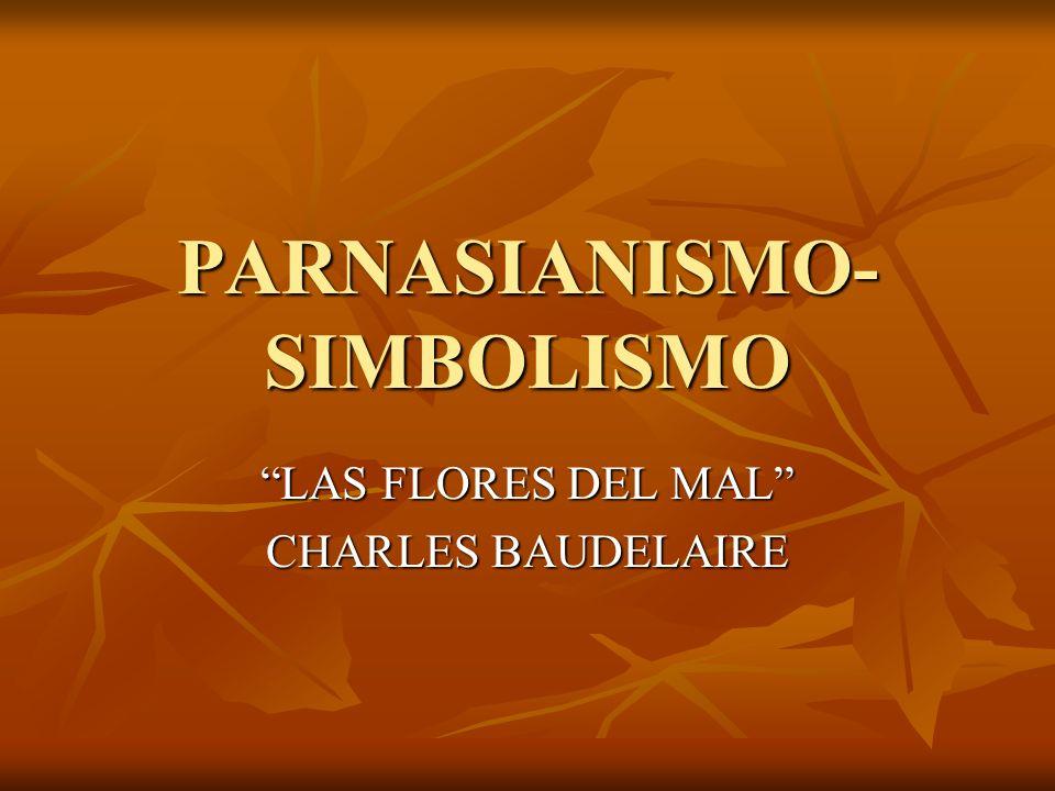 PARNASIANISMO- SIMBOLISMO LAS FLORES DEL MAL CHARLES BAUDELAIRE