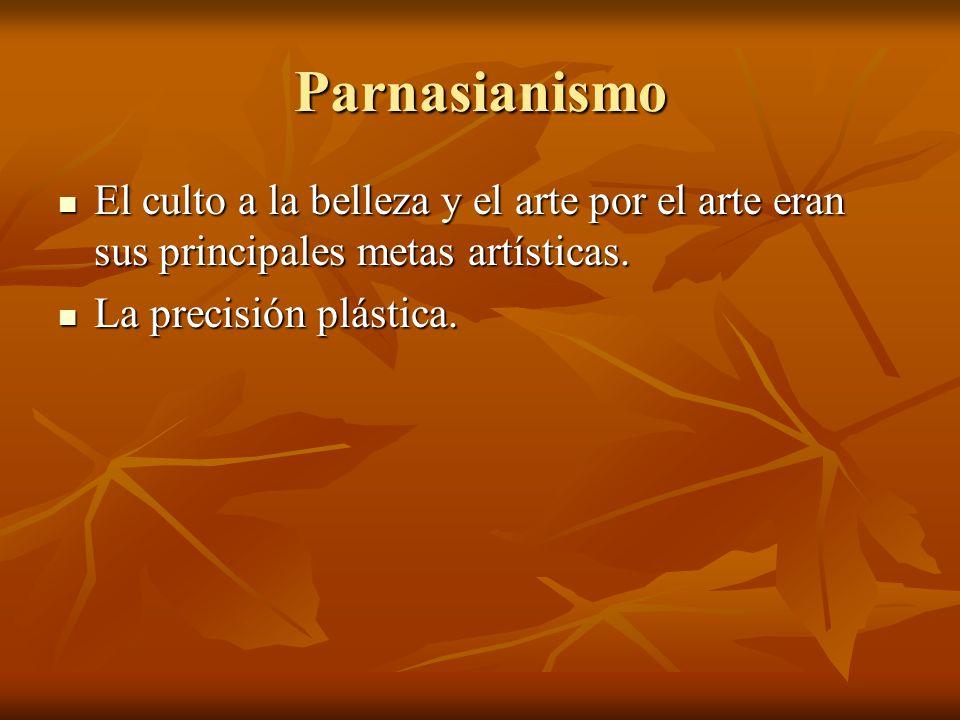 Parnasianismo El culto a la belleza y el arte por el arte eran sus principales metas artísticas. El culto a la belleza y el arte por el arte eran sus