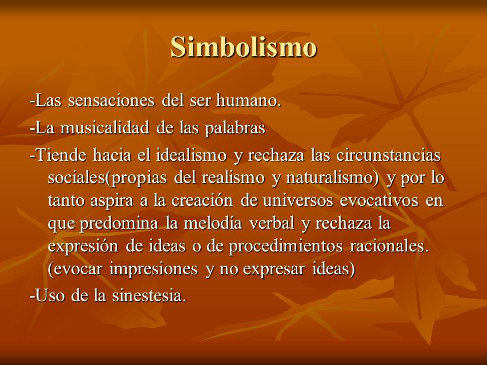 Simbolismo -Las sensaciones del ser humano. -La musicalidad de las palabras -Tiende hacia el idealismo y rechaza las circunstancias sociales(propias d