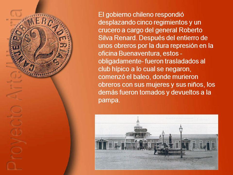 El gobierno chileno respondió desplazando cinco regimientos y un crucero a cargo del general Roberto Silva Renard. Después del entierro de unos obrero