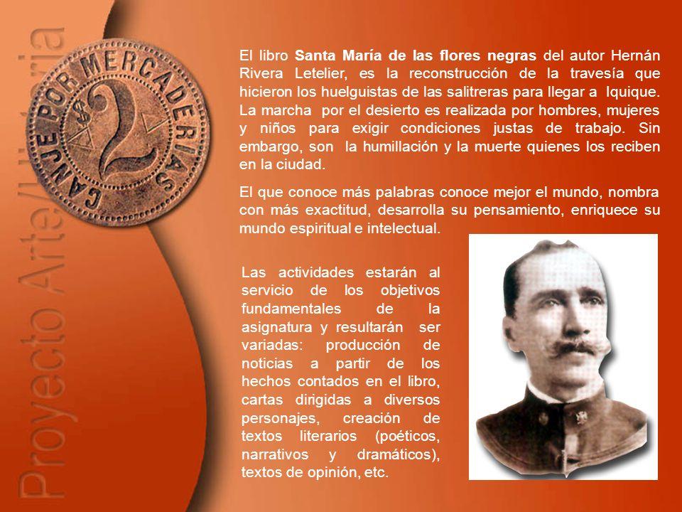 El libro Santa María de las flores negras del autor Hernán Rivera Letelier, es la reconstrucción de la travesía que hicieron los huelguistas de las sa