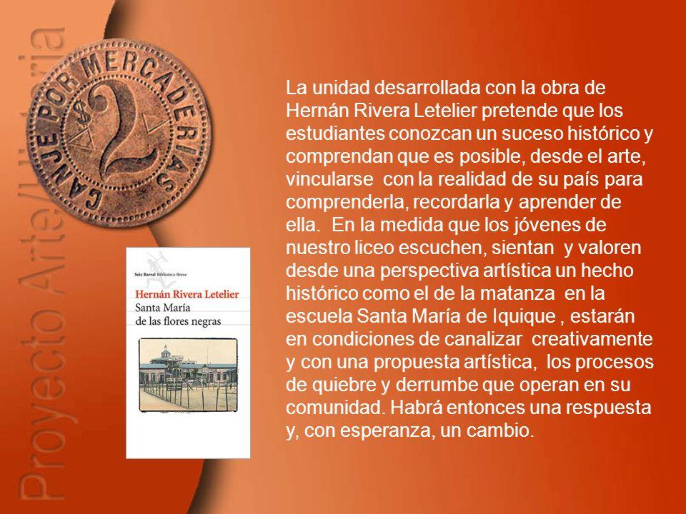 La unidad desarrollada con la obra de Hernán Rivera Letelier pretende que los estudiantes conozcan un suceso histórico y comprendan que es posible, de