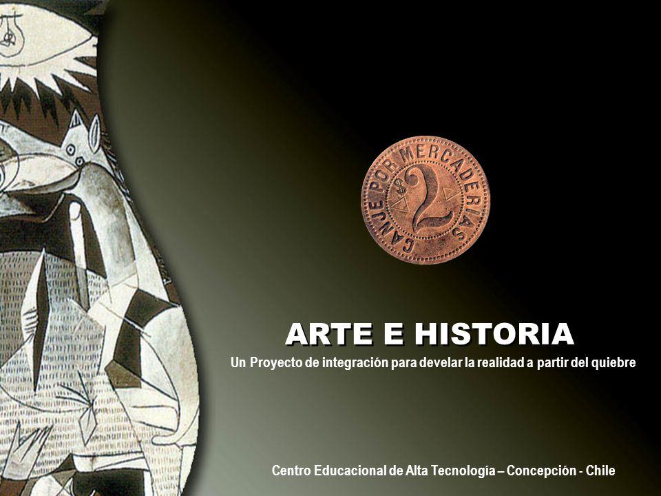 ARTE E HISTORIA Un Proyecto de integración para develar la realidad a partir del quiebre Centro Educacional de Alta Tecnología – Concepción - Chile